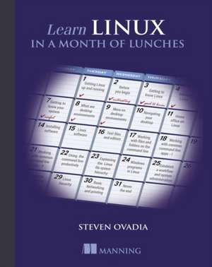 Learn Linux in a Month of Lunches de Steven Ovadia