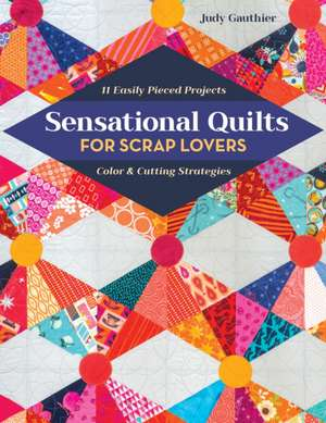 Sensational Quilts for Scrap Lovers: 11 Easily Pieced Projects; Color & Cutting Strategies de Judy Gauthier