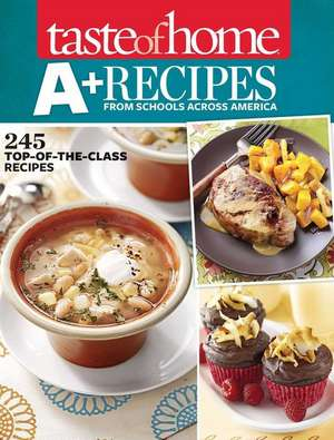 Taste of Home A+ Recipes from Schools Across America: 245 Top-Of-The-Class Recipes de Taste of Home