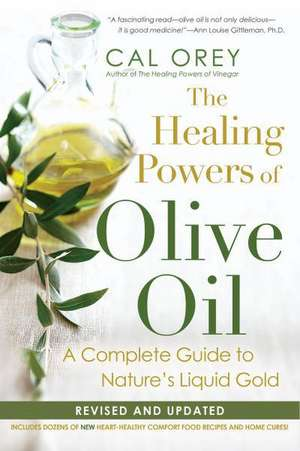 The Healing Powers of Olive Oil:  A Complete Guide to Nature's Liquid Gold de Cal Orey