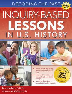 Inquiry-Based Lessons in U.S. History:  Decoding the Past de Jana Kirchner