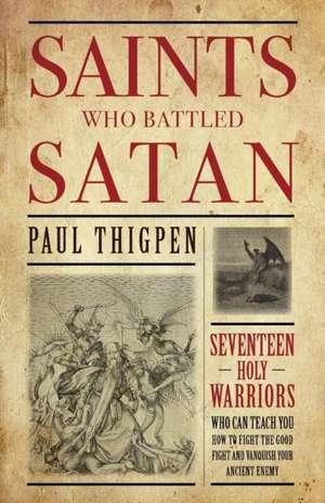 Saints Who Battled Satan de Paul Thigpen