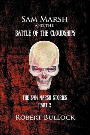 Sam Marsh and the Battle of the Cloudships de Robert Bullock