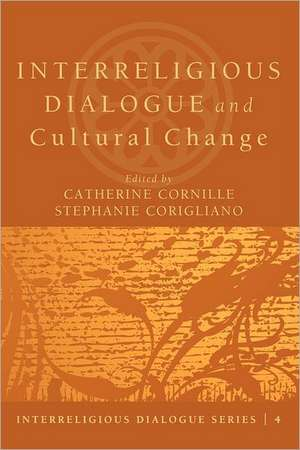 Interreligious Dialogue and Cultural Change de Catherine Cornille