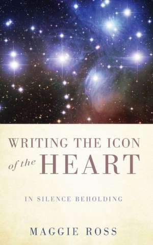 Writing the Icon of the Heart:  In Silence Beholding de Maggie Ross