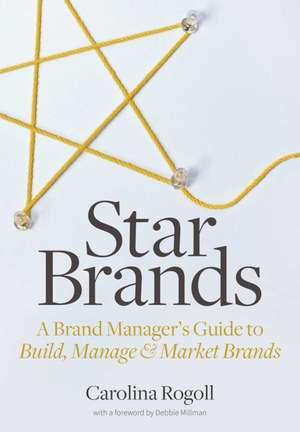 Star Brands: A Brand Manager's Guide to Build, Manage & Market Brands de Carolina Rogoll