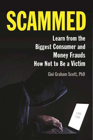 Scammed: Learn from the Biggest Consumer and Money Frauds How Not to Be a Victim de Gini Graham Scott
