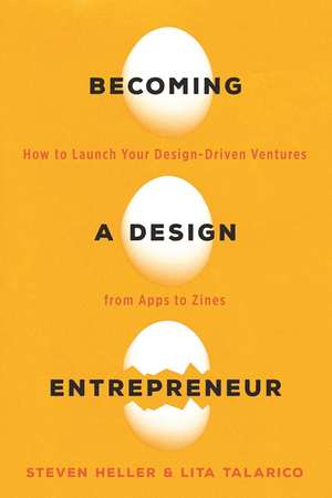 Becoming a Design Entrepreneur: How to Launch Your Design-Driven Ventures from Apps to Zines de Lita Talarico