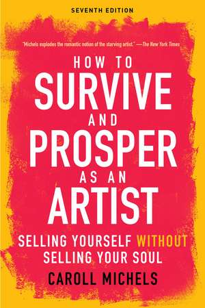 How to Survive and Prosper as an Artist: Selling Yourself without Selling Your Soul (Seventh Edition) de Caroll Michels