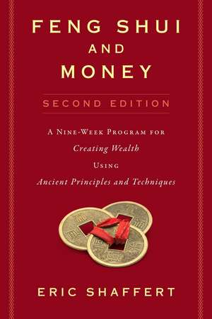 Feng Shui and Money: A Nine-Week Program for Creating Wealth Using Ancient Principles and Techniques (Second Edition) de Eric Shaffert