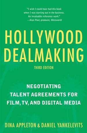 Hollywood Dealmaking: Negotiating Talent Agreements for Film, TV, and Digital Media (Third Edition) de Dina Appleton