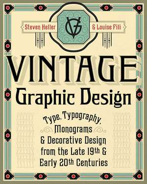 Vintage Graphic Design: Type, Typography, Monograms & Decorative Design from the Late 19th & Early 20th Centuries de Steven Heller