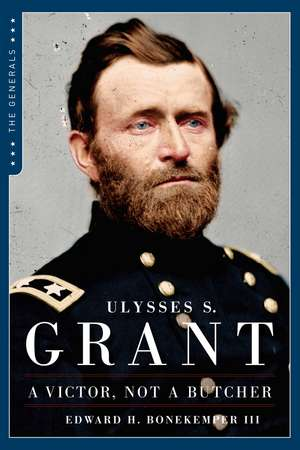 Ulysses S. Grant: A Victor Not a Butcher de Edward H. Bonekemper, III