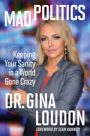Mad Politics: Keeping Your Sanity in a World Gone Crazy de Gina Loudon