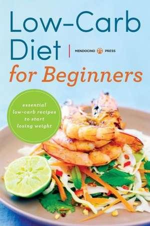 Low Carb Diet for Beginners de Mendocino Press