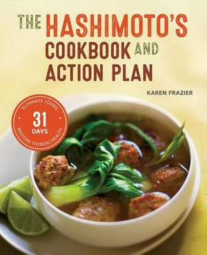 Hashimoto's Cookbook and Action Plan:  31 Days to Eliminate Toxins and Restore Thyroid Health Through Diet de Karen Frazier