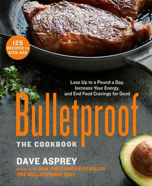 Bulletproof:  Lose Up to a Pound a Day, Increase Your Energy, and End Food Cravings for Good de Dave Asprey