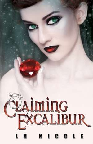 Claiming Excalibur de L. H. Nicole