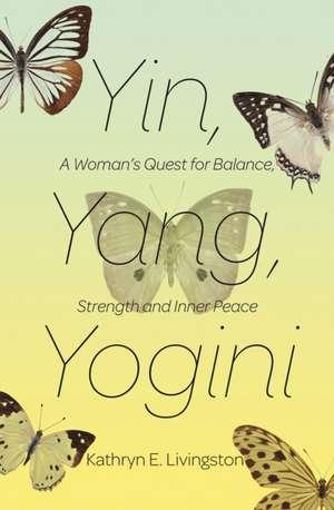Yin, Yang, Yogini de Kathryn E. Livingston