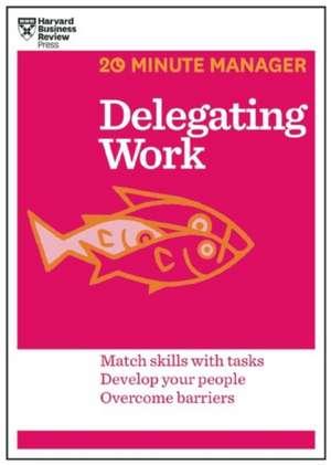 Delegating Work (HBR 20-Minute Manager Series)
