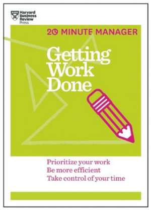 Getting Work Done (HBR 20-Minute Manager Series) de Harvard Business Review