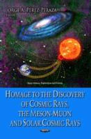 Homage to the Discovery of Cosmic Rays, the Meson-Muon & Solar Cosmic Rays de Jorge A. Perez-Peraza