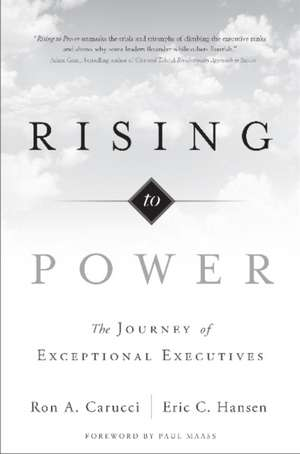 Rising to Power: The Journey of Exceptional Executives de Ron A. Carucci