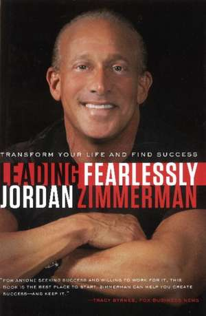 Leading Fearlessly: Transform Your Life and Find Success de Jordan Zimmerman