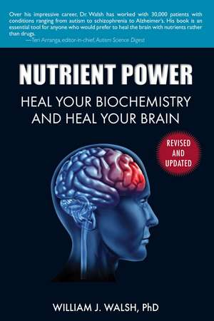 Nutrient Power: Heal Your Biochemistry and Heal Your Brain de William J. Walsh