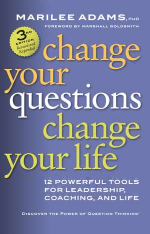 Change Your Questions, Change Your Life: 12 Powerful Tools for Leadership, Coaching, and Life de Adams