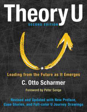 Theory U: Leading from the Future as It Emerges de C. Otto Scharmer