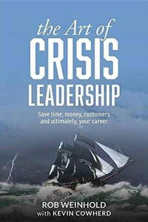 The Art of Crisis Leadership de Rob Weinhold