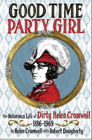 Good Time Party Girl: The Notorious Life of Dirty Helen Cromwell 1886 - 1969 de Helen Cromwell
