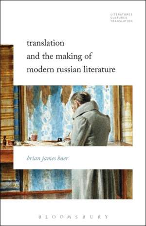 Translation and the Making of Modern Russian Literature de Professor Brian James Baer