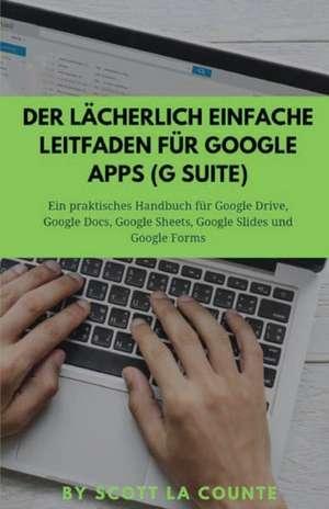 Der lächerlich einfache Leitfaden für Google Apps (G Suite) de Scott La Counte