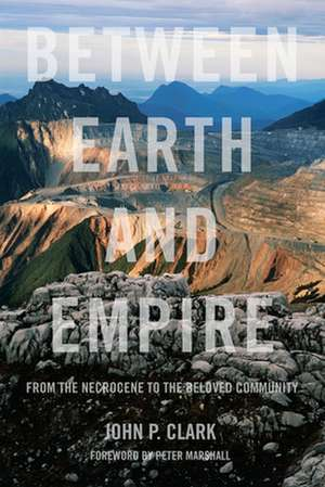 Between Earth And Empire: From the Necrocene to the Beloved Community de John P. Clark