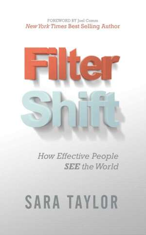 Filter Shift:  Seeing the Difference to Bring Unconscious Decisions to the Conscious Mind de Sara Taylor
