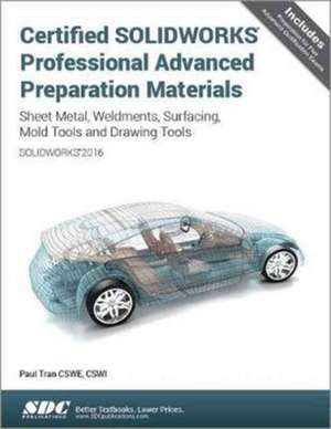 Certified SOLIDWORKS Professional Advanced Preparation Material (SOLIDWORKS 2016) de Paul Tran