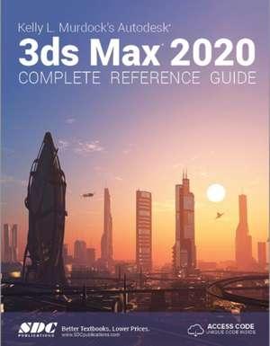 Kelly L. Murdock's Autodesk 3ds Max 2020 Complete Reference Guide de Kelly L. Murdock