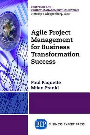 Agile Project Management for Business Transformation Success de Paul Paquette