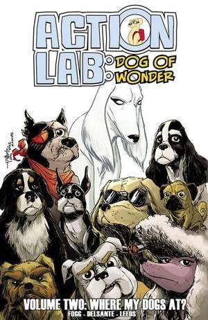 Action Lab:Dog of Wonder: Volume 2: Where My Dogs At? de Vito Delsante
