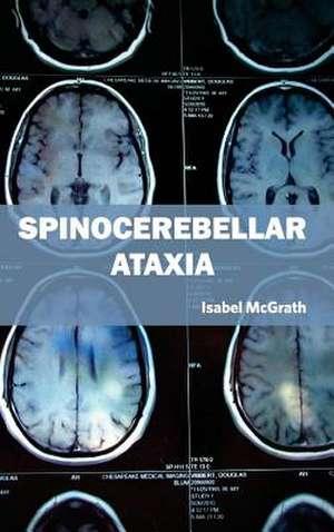 Spinocerebellar Ataxia de Isabel McGrath