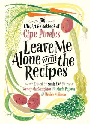Leave Me Alone with the Recipes: The Life, Art, and Cookbook of Cipe Pineles de Cipe Pineles