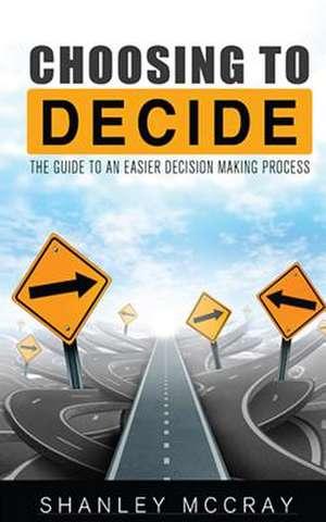 Choosing to Decide de Shanley McCray