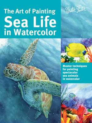 The Art of Painting Sea Life in Watercolor:  Master Techniques for Painting Spectacular Sea Animals in Watercolor de Maury Aaseng