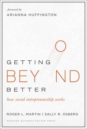 Getting Beyond Better: How Social Entrepreneurship Works de Roger Martin