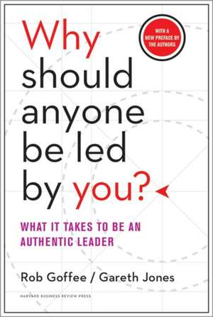 Why Should Anyone Be Led by You? With a New Preface by the Authors: What It Takes to Be an Authentic Leader de Rob Goffee