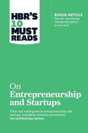 "HBR's 10 Must Reads on Entrepreneurship and Startups (featuring Bonus Article ""Why the Lean Startup Changes Everything"" by Steve Blank) de Steve Blank"