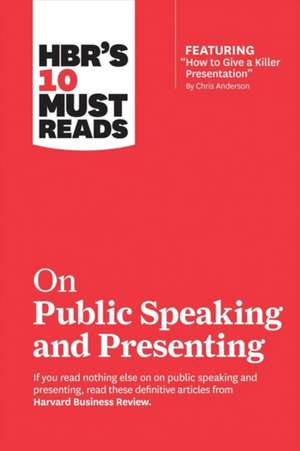 """HBR's 10 Must Reads on Public Speaking and Presenting (with featured article """"How to Give a Killer Presentation"""" By Chris Anderson) de Harvard Business Review"""