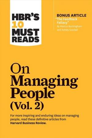 """Hbr's 10 Must Reads on Managing People, Vol. 2 (with Bonus Article """"the Feedback Fallacy"""" by Marcus Buckingham and Ashley Goodall) de Harvard Business Review"""